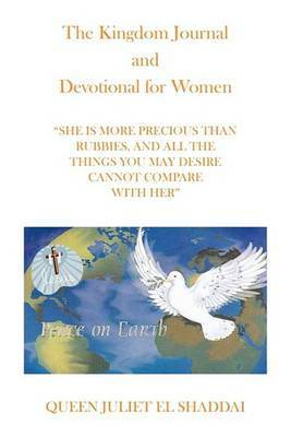The Kingdom Journal and Devotional for Women by Queen Juliet El Shaddai