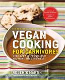Vegan Cooking for Carnivores: Over 125 Recipes So Tasty You Won't Miss the Meat by Roberto Martin