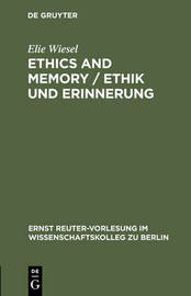 Ethics and Memory / Ethik und Erinnerung by Elie Wiesel