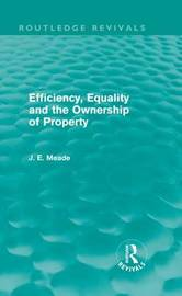 Efficiency, Equality and the Ownership of Property by James E. Meade