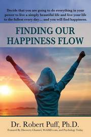 Finding Our Happiness Flow by Ph D Dr Robert Puff