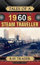 Tales of a 1960s Steam Traveller by Ray Trader image