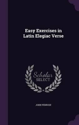 Easy Exercises in Latin Elegiac Verse by John Penrose image