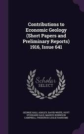 Contributions to Economic Geology (Short Papers and Preliminary Reports) 1916, Issue 641 by George Hall Ashley image