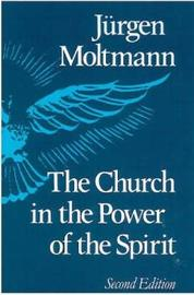 Church in the Power of the Spirit by Jurgen Moltmann image