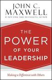 The Power of Your Leadership by John C. Maxwell