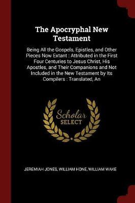 The Apocryphal New Testament by Jeremiah Jones image