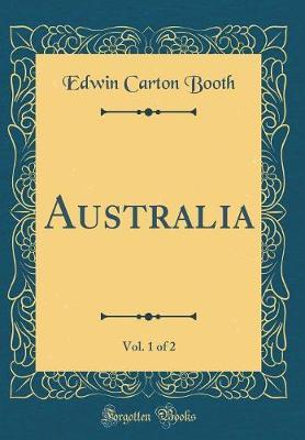 Australia, Vol. 1 of 2 (Classic Reprint) by Edwin Carton Booth image