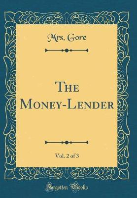 The Money-Lender, Vol. 2 of 3 (Classic Reprint) by Mrs Gore