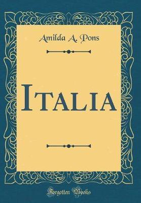 Italia (Classic Reprint) by Amilda A Pons