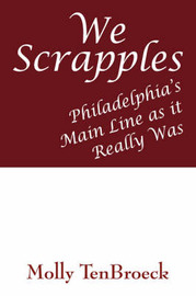 We Scrapples: Philadelphia's Main Line as It Really Was by Molly TenBroeck image