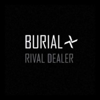 Rival Dealer by Burial