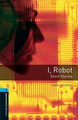 Oxford Bookworms Library: Level 5:: I, Robot - Short Stories by Isaac Asimov image