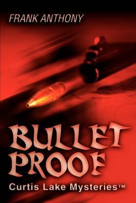 Bullet Proof: Curtis Lake Mysteriestm by Frank Anthony image