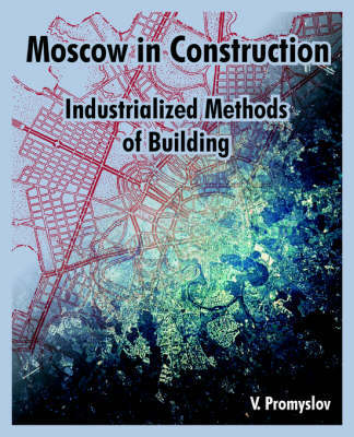 Moscow in Construction: Industrialized Methods of Building by V. Promyslov