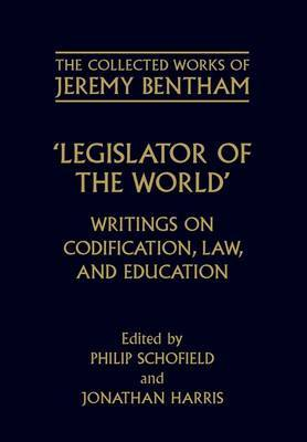 The Collected Works of Jeremy Bentham: Legislator of the World by Jeremy Bentham