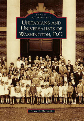 Unitarians and Universalists of Washington, D.C. by Bruce T Marshall