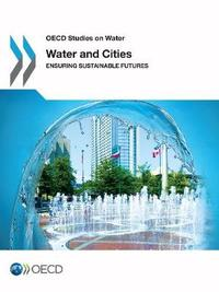 Water and Cities by OECD: Organisation for Economic Co-operation and Development