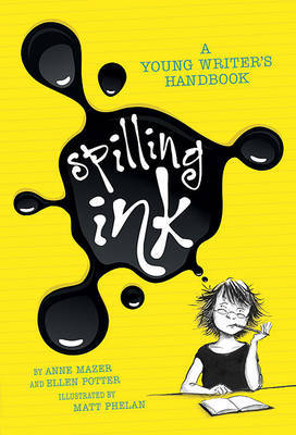 Spilling Ink: A Young Writer's Handbook by Anne Mazer