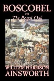 Boscobel; or, The Royal Oak by William , Harrison Ainsworth image