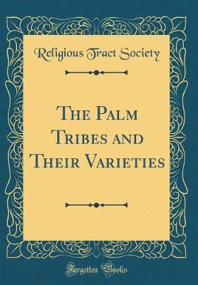 The Palm Tribes and Their Varieties (Classic Reprint) by Religious Tract Society
