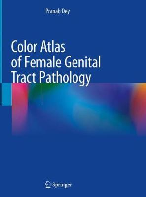 Color Atlas of Female Genital Tract Pathology by Pranab Dey