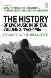 The History of Live Music in Britain, Volume II, 1968-1984 by Martin Cloonan