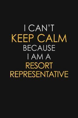 I Can't Keep Calm Because I Am A Resort Representative by Blue Stone Publishers