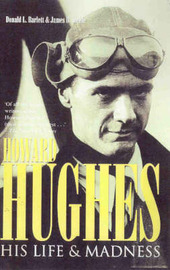 Howard Hughes: His Life and Madness by Donald L Barlett