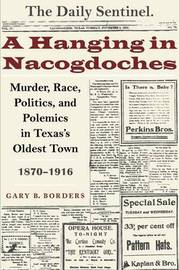 A Hanging in Nacogdoches by Gary B Borders