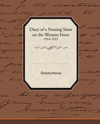 Diary of a Nursing Sister on the Western Front 1914 1915 by * Anonymous image