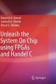 Unleash the System On Chip using FPGAs and Handel C by Rajanish K. Kamat