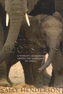 Silent Footsteps: One Woman's Journey with Elephants by Sally Henderson image