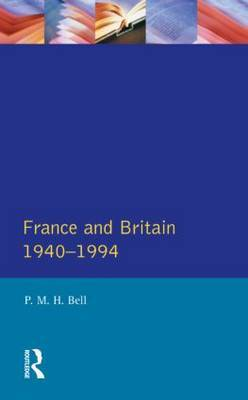 France and Britain, 1940-1994 by P.M.H. Bell