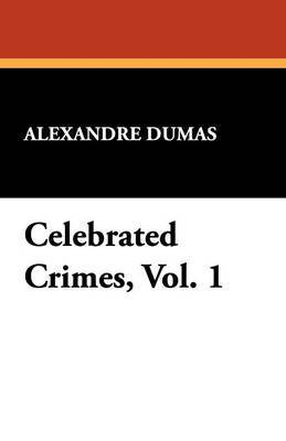 Celebrated Crimes, Vol. 1 by Alexandre Dumas image