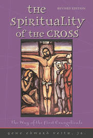 The Spirituality of the Cross by Gene Edward Veith image