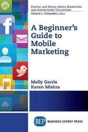 A Beginner's Guide to Mobile Marketing by Karen Mishra image