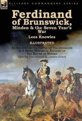 Ferdinand of Brunswick, Minden & the Seven Year's War by Lees Knowles, with an Account of the Battle of Vellinghausen & a Short Historical Account of the Battle of Minden by Charles Townshend & James Grant by Lees Knowles image
