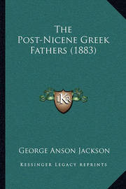 The Post-Nicene Greek Fathers (1883) by George Anson Jackson