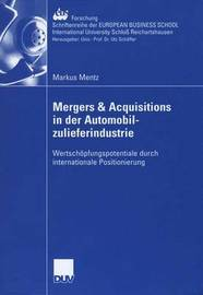 Mergers & Acquisitions in Der Automobilzulieferindustrie by Markus Mentz