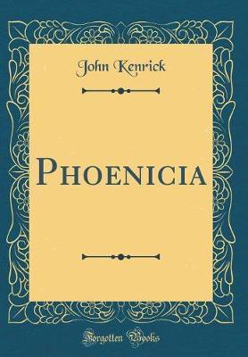 Phoenicia (Classic Reprint) by John Kenrick