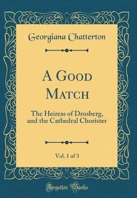 A Good Match, Vol. 1 of 3 by Georgiana Chatterton