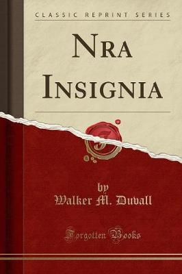 Nra Insignia (Classic Reprint) by Walker M Duvall