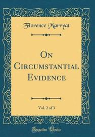 On Circumstantial Evidence, Vol. 2 of 3 (Classic Reprint) by Florence Marryat