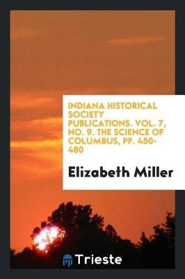 Indiana Historical Society Publications. Vol. 7, No. 9. the Science of Columbus, Pp. 450-480 by Elizabeth Miller