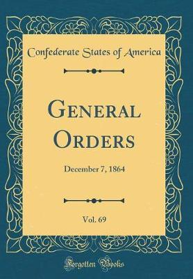 General Orders, Vol. 69 by Confederate States of America