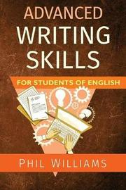 Advanced Writing Skills for Students of English by Phil Williams