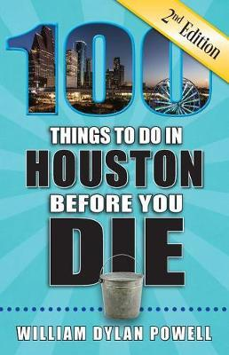 100 Things to Do in Houston Before You Die, 2nd Edition by William Dylan Powell image