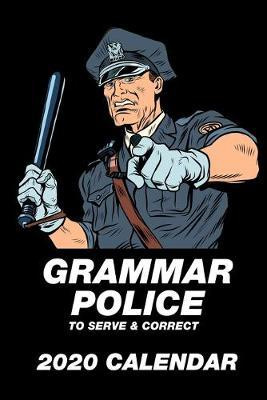 Grammar Police To Serve & Correct 2020 Calendar by Notebooks Journals Xlpress