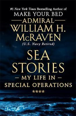 Sea Stories by Admiral William H. McRaven